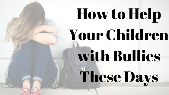 How to Help Your Children with Bullying These Days